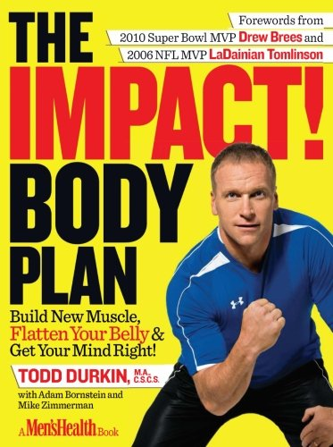 Product picture for The IMPACT! Body Plan: Build New Muscle, Flatten Your Belly & Get Your Mind Right! by Todd Durkin