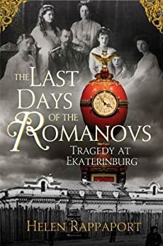 The Last Days of the Romanovs: Tragedy at Ekaterinburg by [Rappaport, Helen]