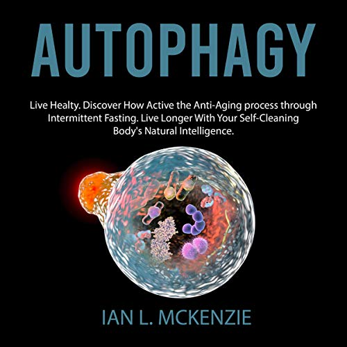 51idiCj0imL - Autophagy: Live Healty. Discover How Active the Anti-Aging Process Through Intermittent Fasting. Live Longer with Your Self-Cleaning Body's Natural Intelligence