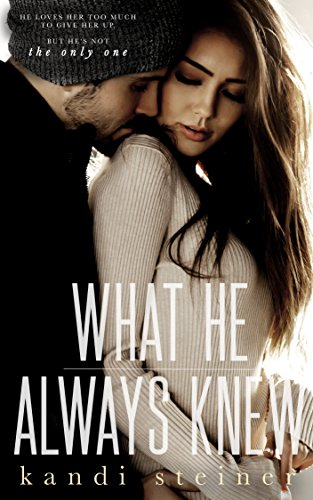 What He Always Knew (What He Doesn't Know Series Book 2)