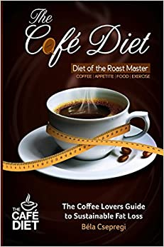 Book The Café Diet: The Coffee Lovers Guide to Sustainable Fat Loss
