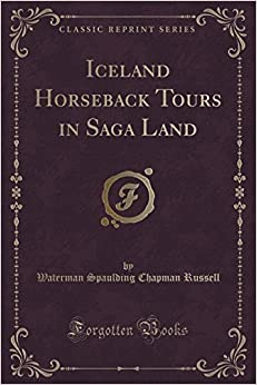 Iceland: Horseback Tours in Saga Land (Classic Reprint) by Waterman Spaulding Chapman Russell (2012-09-12)
