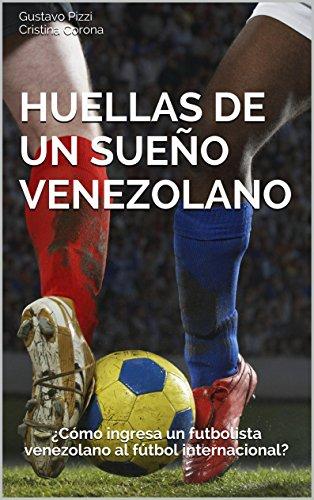 fan products of Huellas de un sueño venezolano: ¿Cómo ingresa un futbolista venezolano al fútbol internacional? (Spanish Edition)