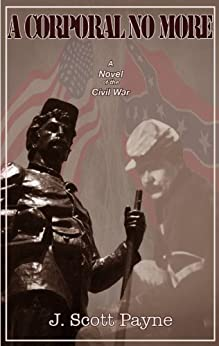 A Corporal No More: A Novel Of The Civil War by [Payne, J Scott]