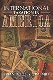 International Taxation in America, 2013 Edition, Brian Dooley, 1479262064