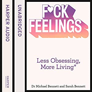 F--k Feelings: Less Obsessing, More Living Audiobook