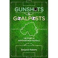 Gunshots & Goalposts: The Story of Northern Irish Football