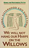 img - for We Will Not Hang Our Harps on the Willows: Global Sisterhood and God's Song book / textbook / text book