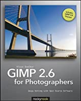 GIMP 2.6 for Photographers: Image Editing with Open Source Software Front Cover