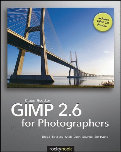 GIMP 2.6 for Photographers: Image Editing with Open Source Software by Klaus Goelker, Rocky Nook