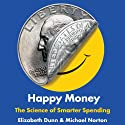 Happy Money: The Science of Smarter Spending Audiobook by Elizabeth Dunn, Michael Norton Narrated by B.J. Harrison