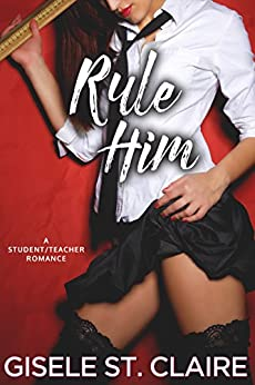 Rule Him: A virgin student/teacher forbidden romance (School of Seduction Book 1) by [St. Claire, Gisele]