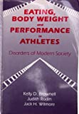 Eating, Body Weight, and Performance in Athletes : Disorders of Modern Society, Brownell, Kelly D. and Rodin, Judith, 0812114744