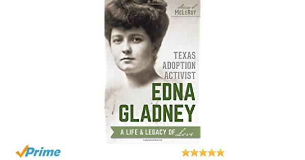 Texas Adoption Activist Edna Gladney: A Life and Legacy of Love ...