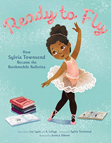 Book Cover: Ready to Fly: How Sylvia Townsend Became the Bookmobile Ballerina