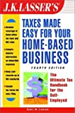 img - for By Gary W. Carter J.K. Lasser's Taxes Made Easy For Your Home-Based Business: The Ultimate Tax Handbook for Self-Emplo (4th Fourth Edition) [Paperback] book / textbook / text book
