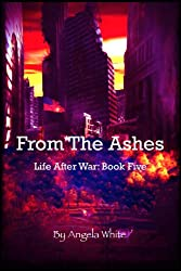 From The Ashes (Life After War Book 5)