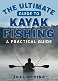 The Ultimate Guide to Kayak Fishing: A Practical...