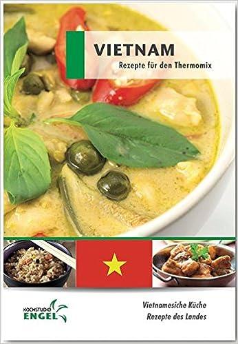 Vietnam Rezepte Geeignet Für Den Thermomix: Vietnamesische Küche Rezepte  Des Landes: Amazon.de: Marion Möhrlein Yilmaz: Bücher