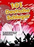 101 Deutsche Schlager - Songbuch: Die beliebtesten und populärsten deutschen Hits der letzten Jahrzehnte