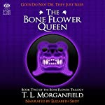 The Bone Flower Queen: The Bone Flower Trilogy, Book 2 | TL Morganfield