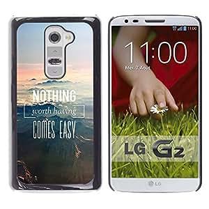 Be Good Phone Accessory // Dura Cáscara cubierta Protectora Caso Carcasa Funda de Protección para LG G2 D800 D802 D802TA D803 VS980 LS980 // Nothing Comes Easy Nature Mountains