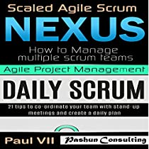 AGILE PRODUCT MANAGEMENT: SCALED AGILE SCRUM: NEXUS & DAILY SCRUM, 21 TIPS TO COORDINATE YOUR TEAM