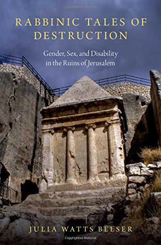 Rabbinic Tales of Destruction: Gender, Sex, and Disability in the Ruins of Jerusalem
