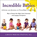 Incredible Babies: A Guide and Journal of Your Baby's First Year Audiobook by Carolyn Webster-Stratton, PhD Narrated by Carolyn Webster-Stratton