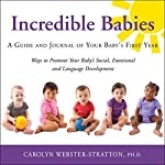 Incredible Babies: A Guide and Journal of Your Baby's First Year | Carolyn Webster-Stratton PhD