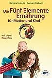 Die Fünf Elemente Ernährung für Mutter und Kind.