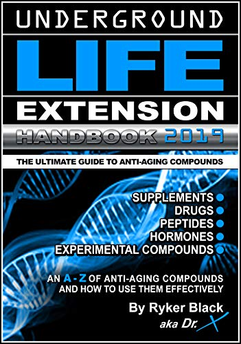 51idtpDPu%2BL - Underground Life Extension Handbook: An A - Z of Anti-Aging Compounds And How To Use Them Effectively: Supplements - Drugs - Peptides - Hormones - Experimental Compounds