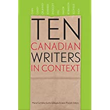 Ten Canadian Writers in Context (Robert Kroetsch Series)