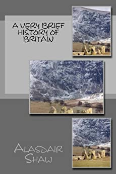 A VERY Brief History of Britain (Walking through the Past Book 0) by [Shaw, Alasdair]