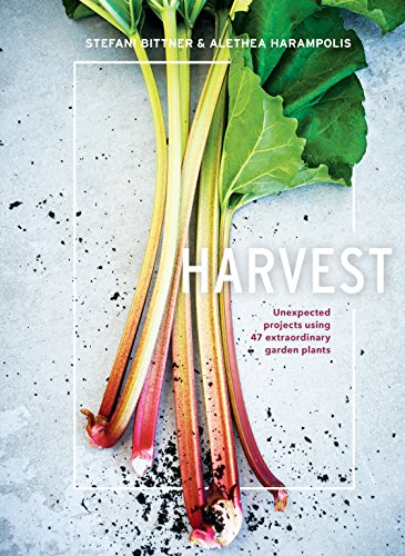 Harvest: Unexpected Projects Using 47 Extraordinary Garden Plants (Stefani Collection)