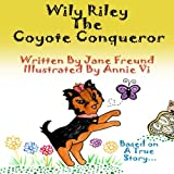 Wily Riley the Coyote Conqueror, Jane Freund, 1494966646