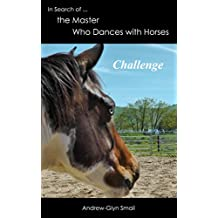 In Search of the Master Who Dances with Horses: Challenge