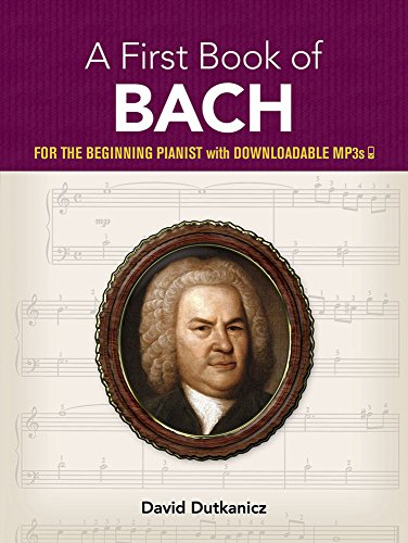 A First Book of Bach: for the Beginning Pianist with Downloadable MP3s (Dover Music for Piano)