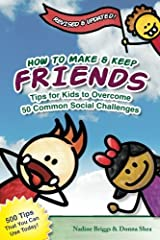 How to Make & Keep Friends: Tips for Kids to Overcome 50 Common Social Challenges Paperback