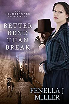 The Nightingale Chronicles: Better Bend Than Break by [Miller, Fenella J]
