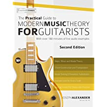 The Practical Guide to Modern Music Theory for Guitarists:  With 2.5 hours of Audio and Over 200 Notated Examples (Guitar Technique)