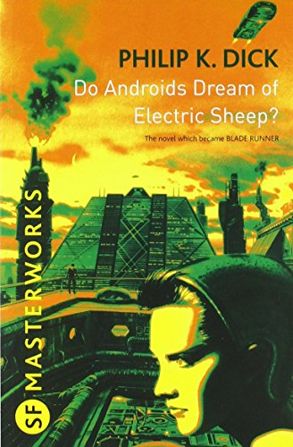 Do Androids Dream Of Electric Sheep? (S.F. MASTERWORKS) by Philip K. Dick (2...