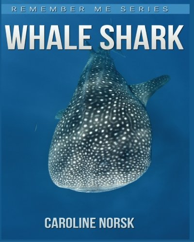 Whale Shark: Amazing Photos & Fun Facts Book About Whale Shark For Kids (Remember Me Series)