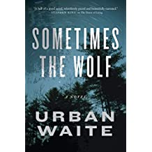 Sometimes the Wolf: A Novel