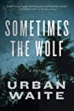 Image of Sometimes the Wolf: A Novel