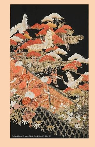 Embroidered Cranes Blank Book Lined 5.5 by 8.5: 5.5 by 8.5 inch 100 page lined blank book suitable as a journal, notebook or diary with a cover photo of embroidered ()