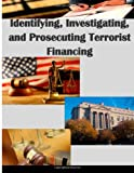 Identifying, Investigating, and Prosecuting Terrorist Financing, U. S. Department U.S. Department of Justice, 1499542542