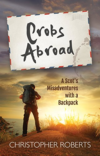 Crobs Abroad: A Scot's Misadventures with a Backpack ()