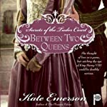 Between Two Queens: Secrets of the Tudor Court #2 | Kate Emerson