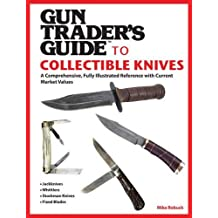 Gun Trader's Guide to Collectible Knives: A Comprehensive, Fully Illustrated Reference with Current Market Values